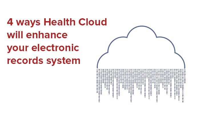 4 ways Health Cloud will enhance your electronic records system
